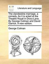 The clandestine marriage, a comedy. As it is ac, Colman,,