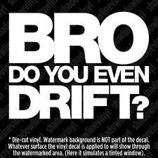 BRO DO YOU EVEN DRIFT Vinyl Decal Sticker JDM Euro Tokyo illest Boost Lift Pimp