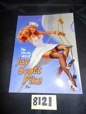 The Pin Up Art of Jay Scott Pike, softcover, 2006, 48 pp.