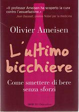 L'ultimo bicchiere. Come smettere di bere senza sforzi - Olivier Ameisen -Nuovo!