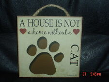 A House Is Not A Home Without A Cat Wooden Plaque