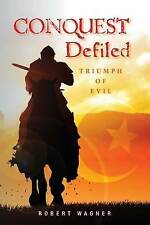 NEW Conquest Defiled: Triumph of Evil by Mr Robert Wagner