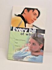 Every Bit of Who I Am: Devotions for Teens by James C. Schaap