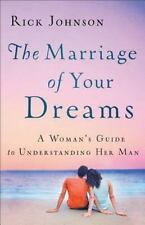 The Marriage of Your Dreams : A Woman's Guide to Understanding Her Man by Rick …