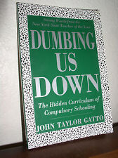 Dumbing Us Down:The Hidden Curriculum of Compulsory Schooling by Gatto (2004,PB