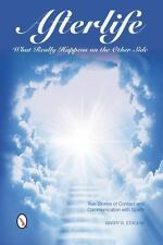 Afterlife: What Really Happens on the Other Side: True Stories of Contact and Co