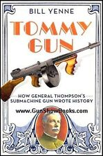 TOMMY GUN: HOW GENERAL THOMPSON'S SUBMACHINE GUN WROTE HISTORY  (Bill Yenne)