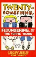 Twentysomething, Floundering, and Off the Yuppie Track: A Self-Help Guide to Ma