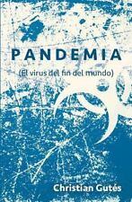 Pandemia : (el Virus Del Fin Del Mundo) by Christian Gutés (2015, Paperback)