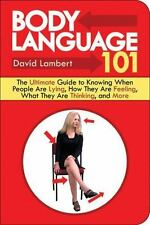 Body Language 101: The Ultimate Guide to Knowing When People Are Lying, How They
