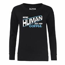 Instant Human - Just Add Coffee Women's Sweatshirt Caffeine Drinking Love Drink