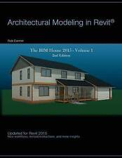 Architectural Modeling in Revit: The Bim House 2015 by Danner, Ro 9781535385367