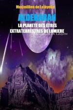 Aldebaran. la Planete des Etres Extraterrestres de Lumiere by Maximillien De...