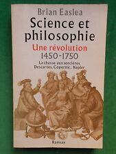 SCIENCE ET PHILOSOPHIE UNE REVOLUTION 1450 1750 BRIAN EASLEA HISTOIRE SCIENCES
