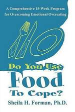 Do You Use Food To Cope?: A Comprehensive 15-Week Program for Overcoming Emotion