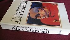 The Complete Stories of Alan MARSHALL. sc 1987  SAD Funny WARM Tragic  in MELB!