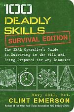 100 Deadly Skills: Survival Edition: The SEAL Operative's Guide to Surviving in the Wild and Being Prepared for Any Disaster by Clint Emerson (Paperback, 2016)