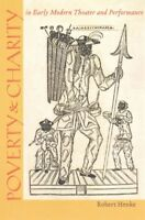 Poverty & Charity in Early Modern Theater and Performance, Paperback by Henke...