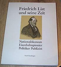 Friedrich List und seine Zeit -Nationalokonom Eisenbahnpionier Politiker 1989