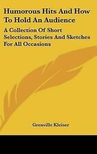 Humorous Hits And How To Hold An Audience: A Collection Of Short Selections, Sto