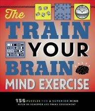 Train Your Brain Mind Exercise : 156 Challenging Puzzles for an Agile Mind, P...