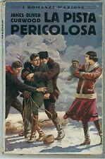 CURWOOD JAMES OLIVER LA PISTA PERICOLOSA SONZOGNO 1927 ROMANZI D'AZIONE