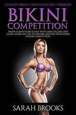 Bikini Competition - Sarah Brooks: Ultimate Bikini Competition Diet Cookbook! Bi
