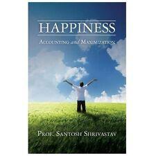 Happiness - Accounting and Maximization by Santosh Shrivastav (2013, Paperback)