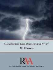 Catastrophe Loss Development Study : 2013 Edition by Reinsurance Association...