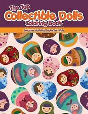 The Top Collectible Dolls Coloring Book by Smarter Activity Books for Kids...