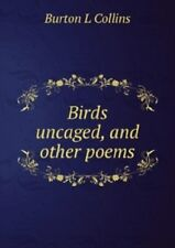 Birds Uncaged and Other Poems, L. Collins  Burton (Paperback, 2011) New Book