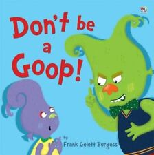 Don't be a Goop! By Frank Gelett Burgess,Maxine Lee
