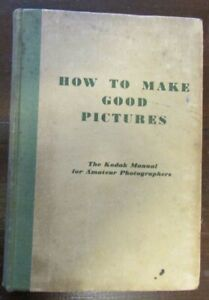 How to Make Good Pictures - The Kodak Manual for Amateur Photographers 1943