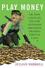Play Money: Or, How I Quit My Day Job and Made Millions Trading Virtual Loot, Di