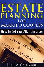 NEW Estate Planning for Married Couples: How to Get Your Affairs in Order and Ac