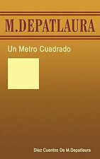 NEW Un Metro Cuadrado: Diez Cuentos De M. Depatlaura (Spanish Edition)