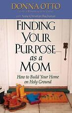 Finding Your Purpose as a Mom: How to Build Your Home on Holy Ground by Donna O