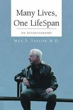 Many Lives, One Lifespan : An Autobiography by Max T. Taylor (2011, Paperback)