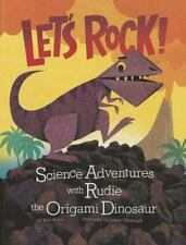 Let's Rock!: Science Adventures With Rudie The Origami Dinosaur (nonfiction P...