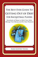 The Best Ever Guide to Getting Out of Debt for Racquetball Players: Hundreds