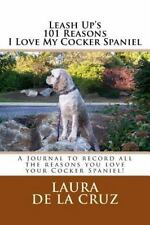 Leash up's 101 Reasons I Love My Cocker Spaniel : A Journal to Record All the.