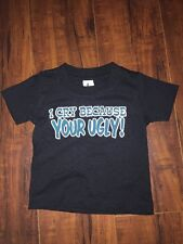 "6 Months Baby T-shirt ""I Cry Because Your Ugly!"" Funny Joke Shirt Black"
