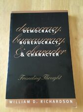 Democracy, Bureaucracy, and Character : Founding Thought by William D Richardson