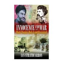 Very Good, Innocence and War Mark Twain's Holy Land Revisited by Strathcarron, I
