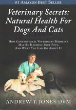 Veterinary Secrets : How Conventional Veterinary Medicine May Be Harming Your...