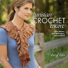Tunisian Crochet Encore: New Stitches, New Techniques, New Patterns SHERYL THIES