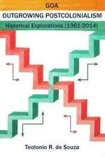 Goa Outgrowing Postcolonialism : Historical Explorations by Teotonio de Souza...