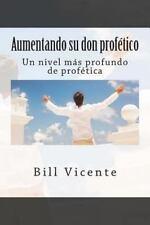 Aumentando Su Don Profe'tico : Un Nivel M�s Profundo de Prof�tica by Bill...