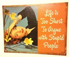 Life is too Short to Argue with Stupid People Sign New Metal Collectible
