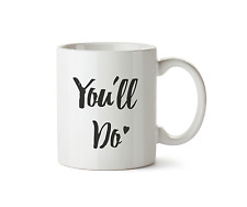 You'll Do Mug Gift Love Valentines Day Couple Design Novelty 10oz Coffee Cup Tea